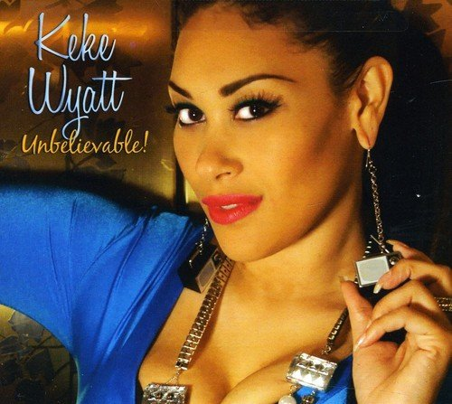 Keke Wyatt Unbelievable
