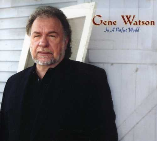 Gene Watson In A Perfect World