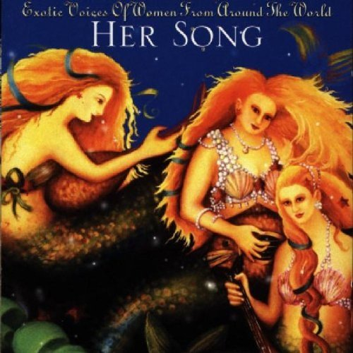 Her Song Exotic Voices Of W Her Song Exotic Voices Of Wome Irena Haza Najma Shakti Ankri Shanandoa Mackenzie Solas Berg