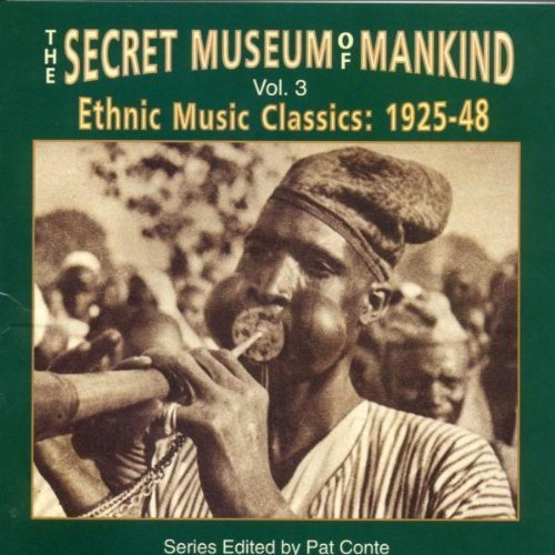 Secret Museum Of Mankind Vol. 3 Ethnic Music Classics 1925 48 Secret Museum Of Mankind