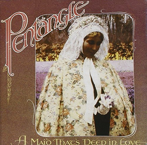 Pentangle Maid That's Deep In Love