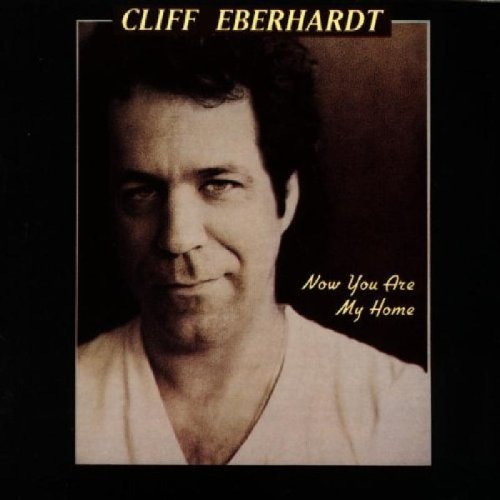 Cliff Eberhardt Now You Are My Home
