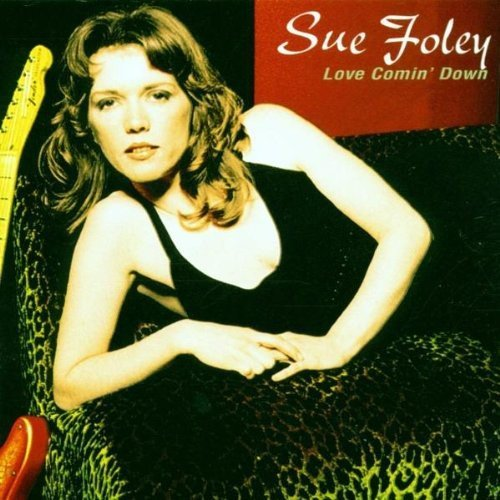 Sue Foley Love Comin' Down