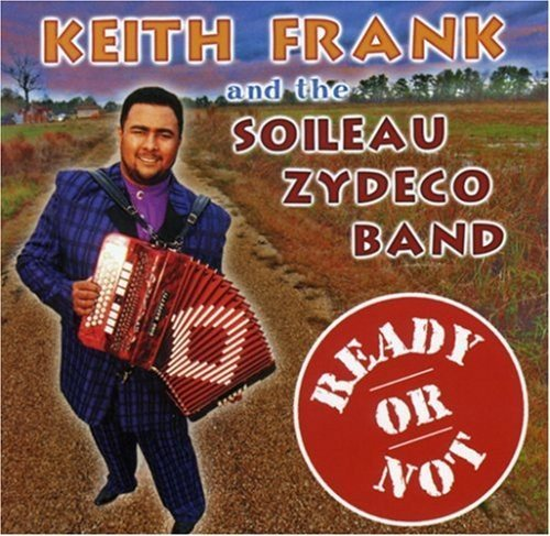Keith & Soileau Zydeco B Frank Ready Or Not