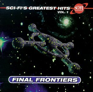Sci Fi's Greatest Hits Vol. 1 Final Frontiers Star Wars Star Trek Tron Sci Fi's Greatest Hits