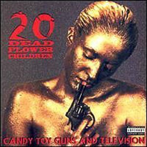 Twenty Dead Flower Children Candy Toy Guns & Televison Explicit Version