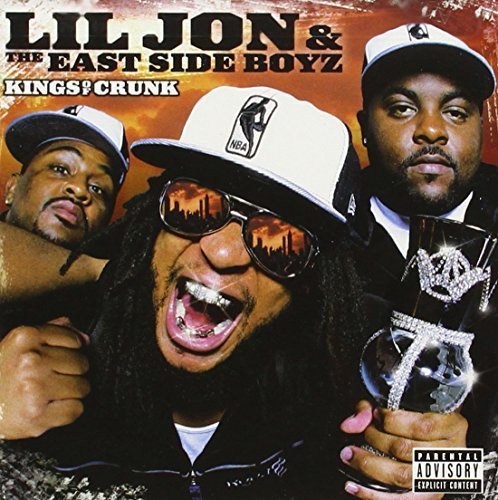 Lil Jon & The East Side Boyz Kings Of Crunk Explicit Version