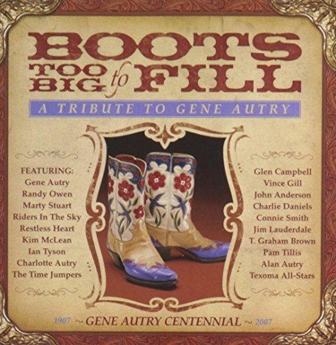 Boots Too Big To Fill Boots Too Big To Fill Tribute T T Gene Autry