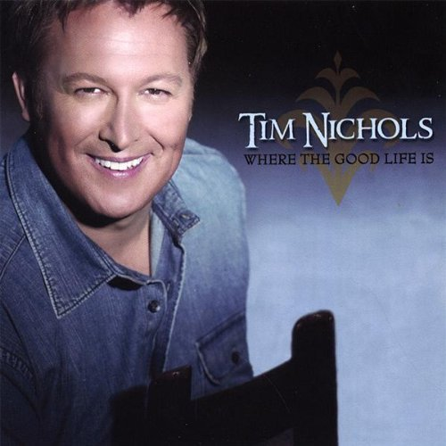 Tim Nichols Where The Good Life Is