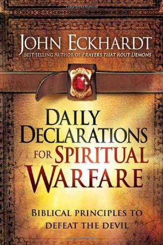 John Eckhardt Daily Declarations For Spiritual Warfare Biblical Principles To Defeat The Devil
