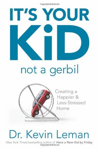 Kevin Leman It's Your Kid Not A Gerbil Creating A Happier & Less Stressed Home