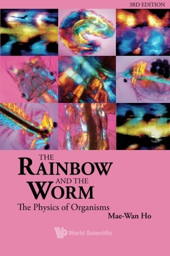 Mae Wan Ho Rainbow And The Worm The The Physics Of Organisms (3rd Edition) 0003 Edition;revised