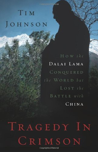 Tim Johnson Tragedy In Crimson How The Dalai Lama Conquered The World But Lost T