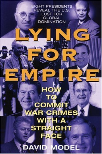 David Model Lying For Empire How To Commit War Crimes With A Straight Face
