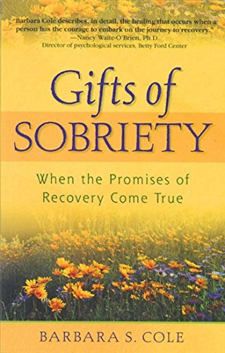 Barbara S. Cole Gifts Of Sobriety When The Promises Of Recovery Come True