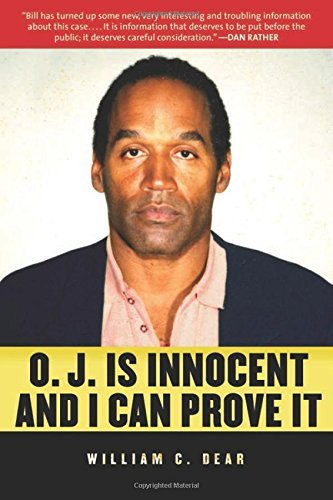 William C. Dear O.J. Is Innocent And I Can Prove It