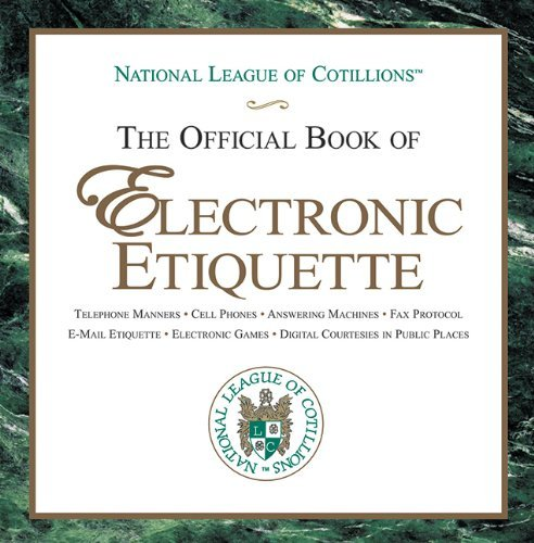 National League Of Junior Cotillions The Official Book Of Electronic Etiquette