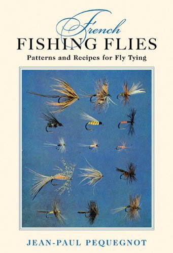 Jean Paul Pequegnot French Fishing Flies Patterns And Recipes For Fly Tying