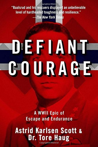 Astrid Karlsen Scott Defiant Courage A Wwii Epic Of Escape And Endurance