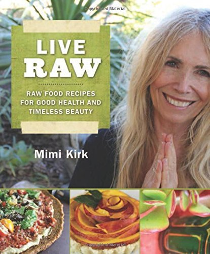 Mimi Kirk Live Raw Raw Food Recipes For Good Health And Timeless Bea