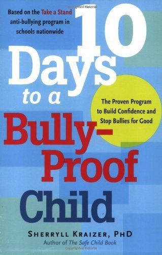 Sherryll Kraizer 10 Days To A Bully Proof Child The Proven Program To Build Confidence And Stop B