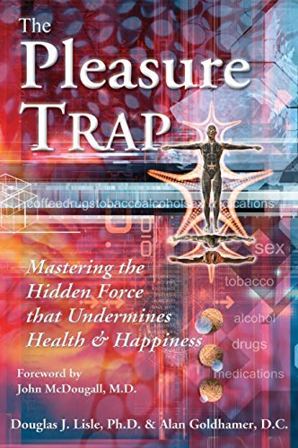 Douglas J. Lisle Pleasure Trap The Mastering The Hidden Force That Undermines Health