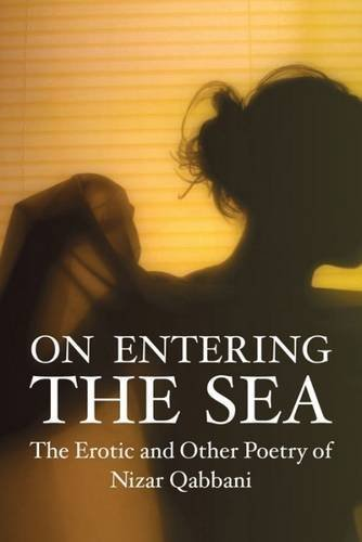 Nizar Qabbani On Entering The Sea The Erotic And Other Poetry On Nizar Qabbani