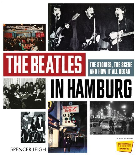 Spencer Leigh The Beatles In Hamburg The Stories The Scene And How It All Began