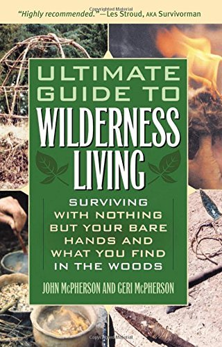 John Mcpherson Ultimate Guide To Wilderness Living Surviving With Nothing But Your Bare Hands And Wh
