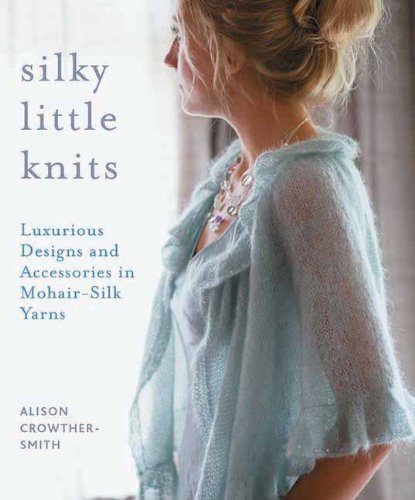 Alison Crowther Smith Silky Little Knits Luxurious Designs And Accessories In Mohair Silk