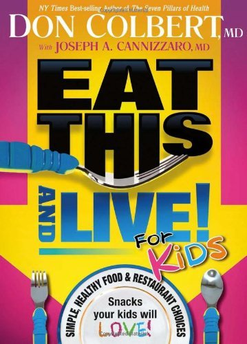 Don Colbert Eat This And Live For Kids Simple Healthy Food & Restaurant Choices That Yo