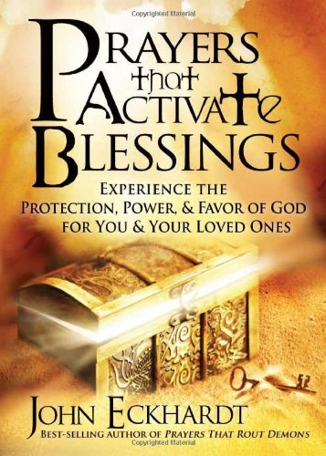 John Eckhardt Prayers That Activate Blessings Experience The Protection Power & Favor Of God F