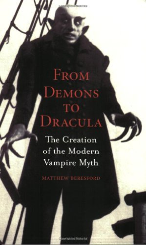 Matthew Beresford From Demons To Dracula The Creation Of The Modern Vampire Myth