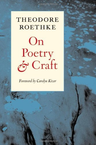 Theodore Roethke On Poetry And Craft Selected Prose