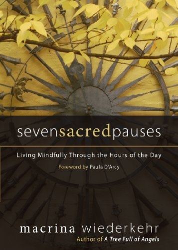 Macrina Wiederkehr Seven Sacred Pauses Living Mindfully Through The Hours Of The Day