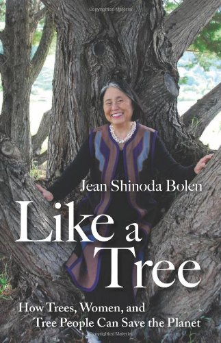 Bolen Jean Shinoda M.D. Like A Tree How Trees Women And Tree People Can Save The Pl