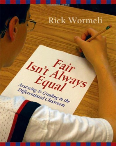 Rick Wormeli Fair Isn't Always Equal Assessing & Grading In The Differentiated Classro
