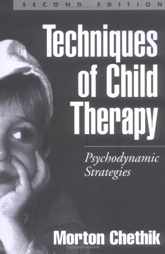 Morton Chethik Techniques Of Child Therapy Psychodynamic Strategies 0002 Edition;