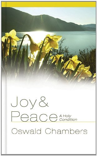 Oswald Chambers Joy & Peace A Holy Condition