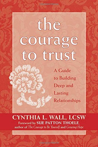 Cynthia L. Wall The Courage To Trust A Guide To Building Deep And Lasting Relationship