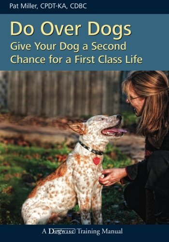 Pat Miller Do Over Dogs Give Your Dog A Second Chance For A First Class L