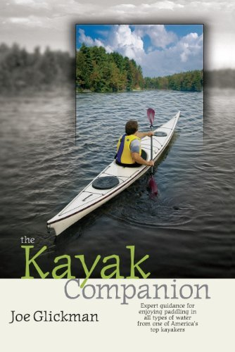 Joe Glickman The Kayak Companion Expert Guidance For Enjoying Paddling In All Type