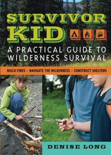 Denise Long Survivor Kid A Practical Guide To Wilderness Survival