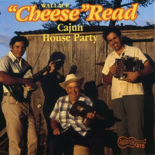 Wallace Cheese Read Cajun House Party