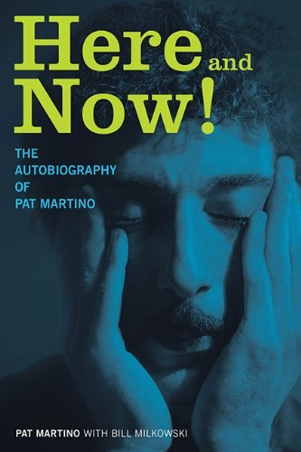 Pat Martino Here And Now! The Autobiography Of Pat Martino
