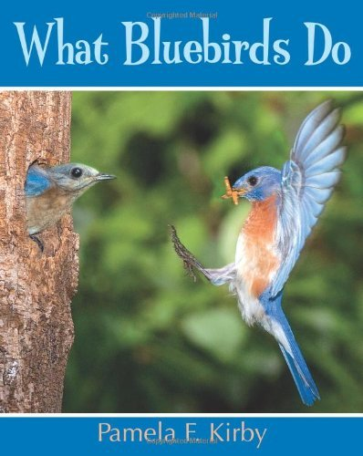 Pamela F. Kirby What Bluebirds Do