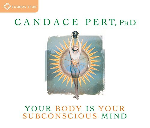 Candace Pert Your Body Is Your Subconscious Mind