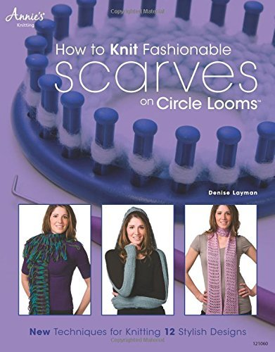 Denise Layman How To Knit Fashionable Scarves On Circle Looms