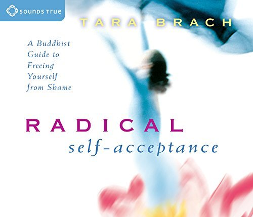 Tara Brach Radical Self Acceptance A Buddhist Guide To Freeing Yourself From Shame