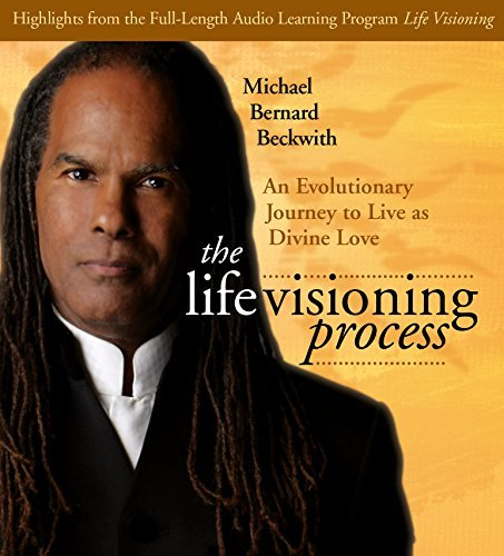 Michael Bernard Beckwith The Life Visioning Process An Evolutionary Journey To Live As Divine Love Abridged
